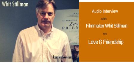 Whit Stillman on Love & Friendship